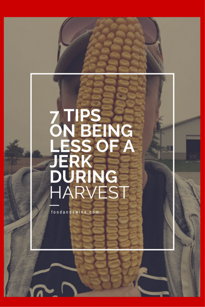 7 Tips on Being Less of Jerk During Harvest